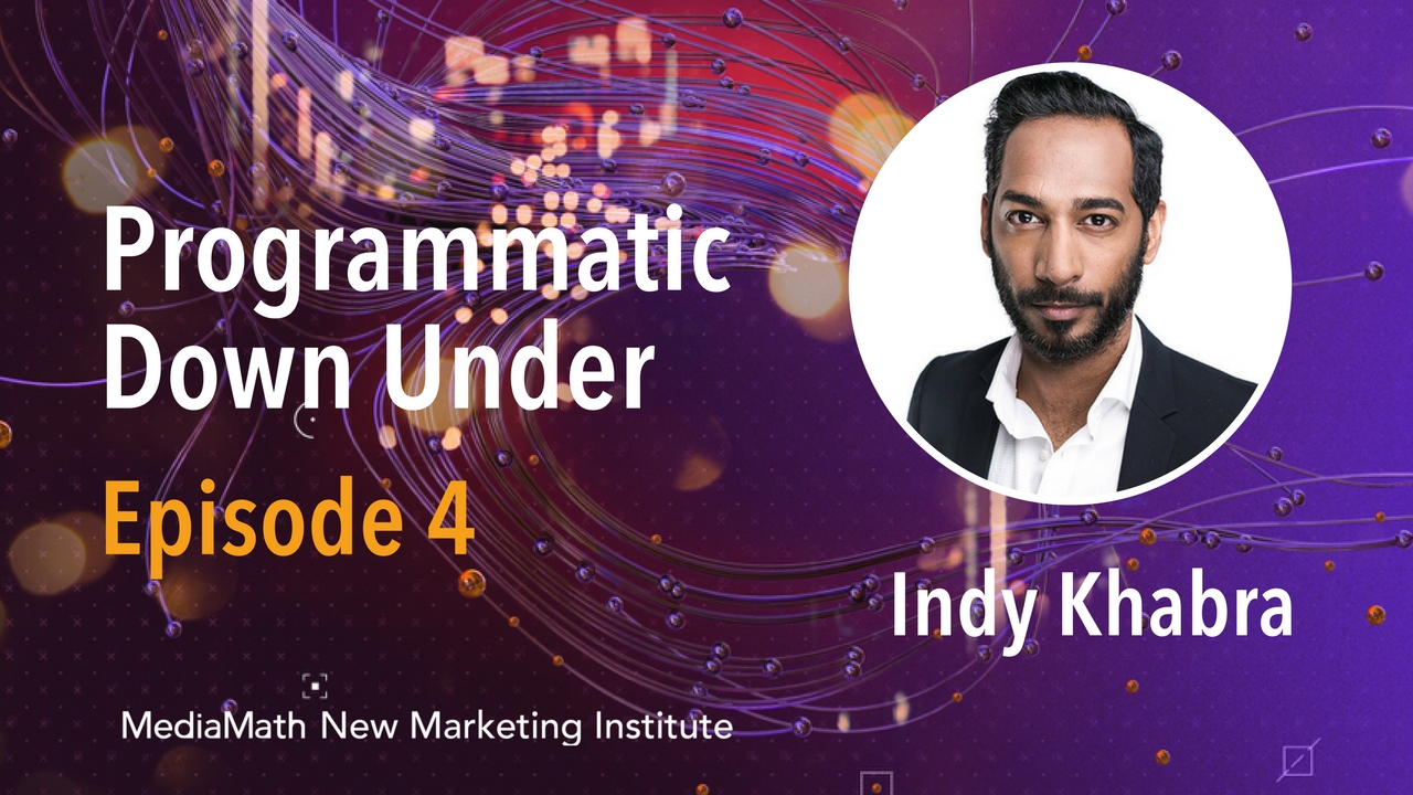 Programmatic Down Under with Indy Khabra – Ep. 4