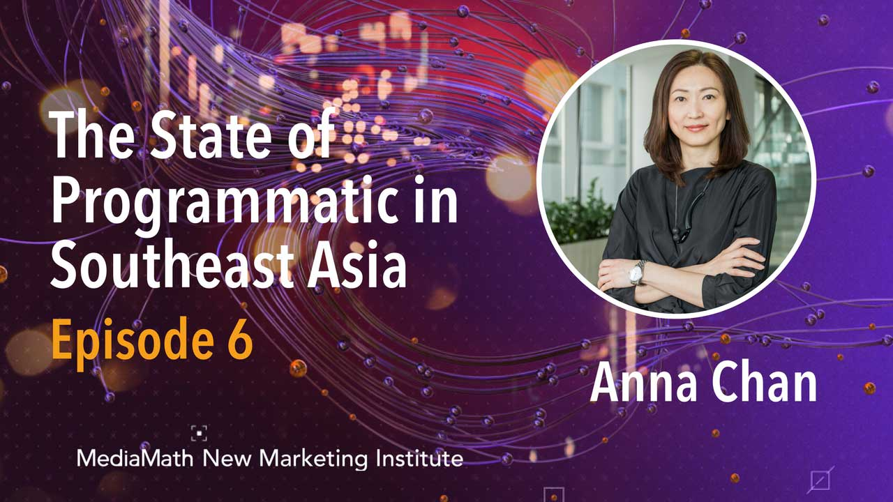 The State of Programmatic in Southeast Asia with Anna Chan – Ep. 6