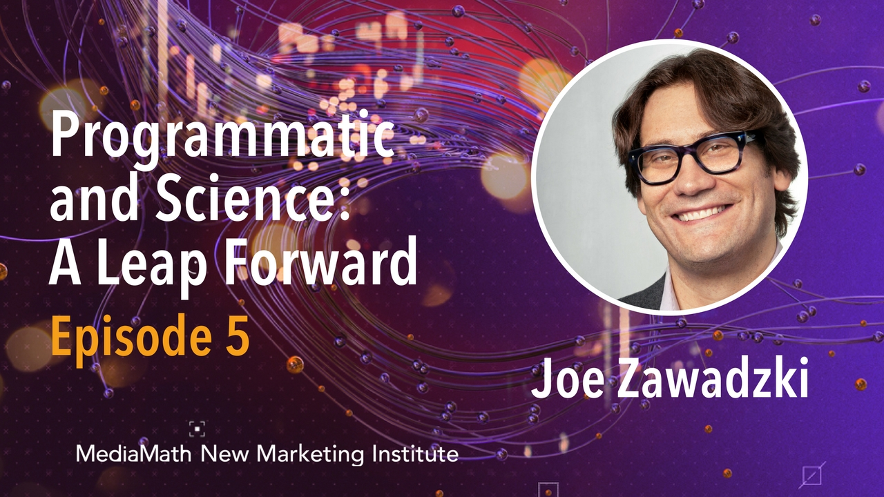 Programmatic and Science: A Leap Forward with Joe Zawadzki – Ep. 5
